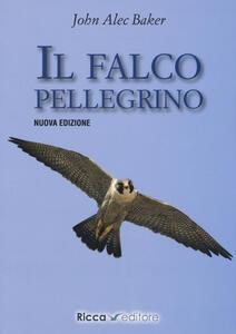 Libro Il falco pellegrino. Nuova ediz. J. A. Baker