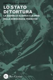 Lo stato di tortura. La guerra d'Algeria e la crisi della democrazia francese