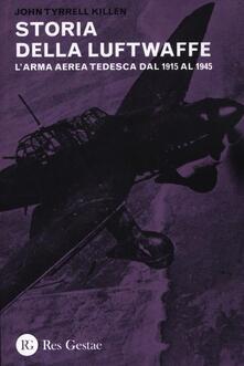 La storia della Luftwaffe. L'arma aerea tedesca dal 1915 al 1945 - John Tyrrell Killen - copertina