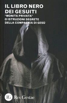 Il libro nero dei gesuiti. «Monita privata» o Istruzioni segrete della compagnia di gesù.pdf
