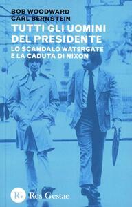 Tutti gli uomini del Presidente. Lo scandalo Watergate e la caduta di Nixon