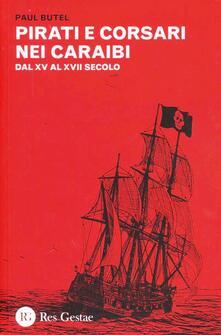 Pirati e corsari nei Caraibi. Dal XV al XVII secolo - Paul Butel - copertina