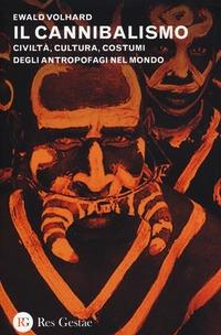 Il Il cannibalismo. Civiltà, cultura, costumi degli antropofagi nel mondo - Volhard Ewald - wuz.it