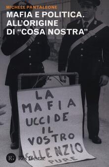 Mafia e politica. All'origine di «Cosa Nostra» - Michele Pantaleone - copertina