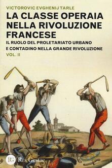 Ristorantezintonio.it La classe operaia nella Rivoluzione Francese. Il ruolo del proletariato urbano e contadino nella Grande Rivoluzione. Vol. 2 Image