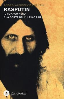 Rasputin. Il monaco nero e la corte dell'ultimo zar - Andrej Amal'rick - copertina