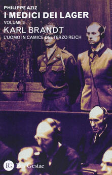 Premioquesti.it I medici dei lager. Vol. 2: Karl Brant. L'uomo in camice del Terzo Reich. Image