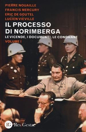 Il processo di Norimberga. Vol. 1: Le vicende, i documenti, le condanne.