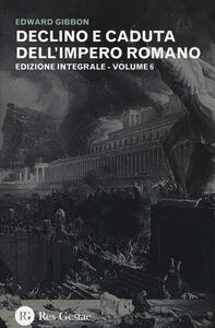 Declino e caduta dell'impero romano. Ediz. integrale. Vol. 6
