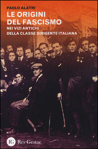 Le origini del fascismo. Nei vizi antichi della classe dirigente italiana