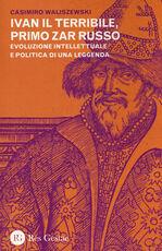Libro Ivan il Terribile, primo zar russo. Evoluzione intellettuale e politica di una leggenda Casimiro Waliszewski