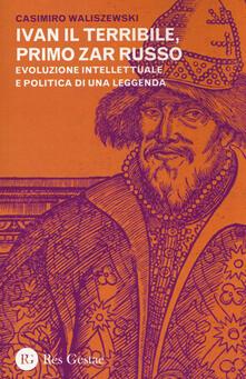 Ivan il Terribile, primo zar russo. Evoluzione intellettuale e politica di una leggenda.pdf