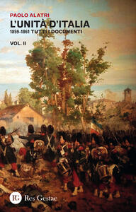 L' Unità d'Italia. 1859-1861 tutti i documenti. Vol. 2