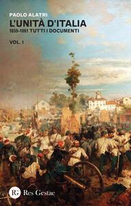 L' Unità d'Italia. 1859-1861 tutti i documenti. Vol. 1