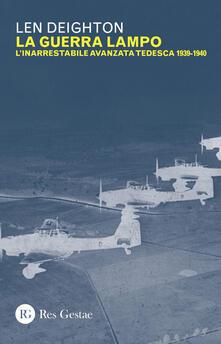 La guerra lampo. L'inarrestabile avanzata tedesca 1939-1940 - Len Deighton - copertina