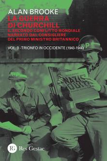 La guerra di Churchill. Il secondo conflitto mondiale narrato dal consigliere del primo ministro. Vol. 3: Trionfo in Occidente (1943-1944)..pdf