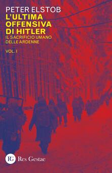 Tegliowinterrun.it L' ultima offensiva di Hitler. Vol. 1: sacrificio umano delle Ardenne, Il. Image