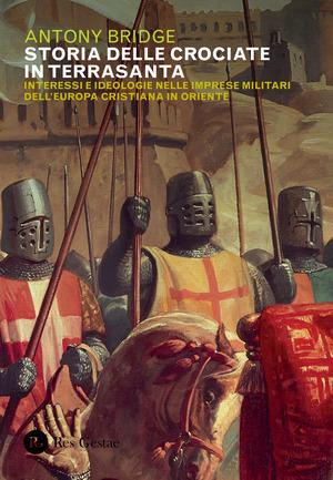 Storia delle crociate in Terrasanta. Interessi e ideologie nelle imprese militari dell'Europa cristiana in Oriente