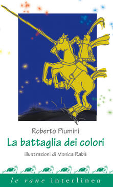 La battaglia dei colori. Ediz. illustrata - Roberto Piumini,Monica Rabà - ebook