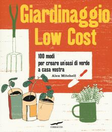 Osteriacasadimare.it Giardinaggio low cost. 100 modi per creare un'oasi di verde a casa vostra Image