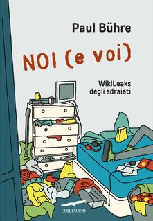 Noi (e voi). WikiLeaks degli sdraiati.pdf