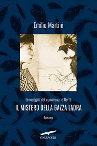 Il mistero della gazza ladra. Le indagini del commissario Berté - Emilio Martini - copertina