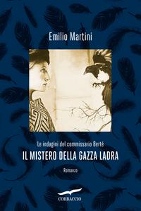 Ebook mistero della gazza ladra. Le indagini del commissario Bertè Martini, Emilio
