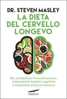 La dieta del cervello longevo. Per combattere linvecchiamento, migliorare le funzioni cognitive e mantenere attiva la memoria.pdf
