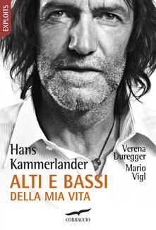 Alti e bassi della mia vita - Hans Kammerlander,Verena Duregger,Mario Vigl - copertina