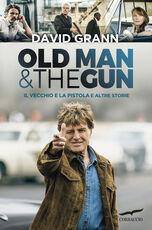 Libro Old man & the gun. Il vecchio e la pistola e altre storie David Grann