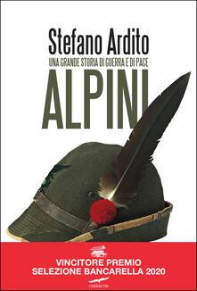 Alpini. Una grande storia di guerra e di pace - Stefano Ardito - copertina