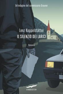 Il silenzio dei larici. Unindagine del commissario Grauner.pdf