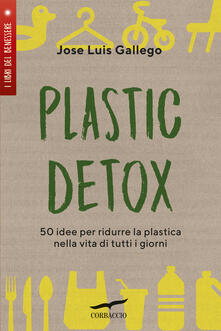 Capturtokyoedition.it Plastic detox. 50 idee per ridurre la plastica nella vita di tutti i giorni Image