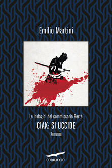 Ciak: si uccide. Le indagini del commissario Berté - Emilio Martini - ebook