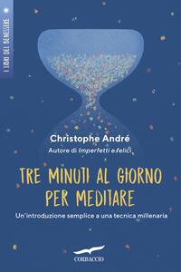Libro Tre minuti al giorno per meditare. Introduzione a una tecnica millenaria Christophe André