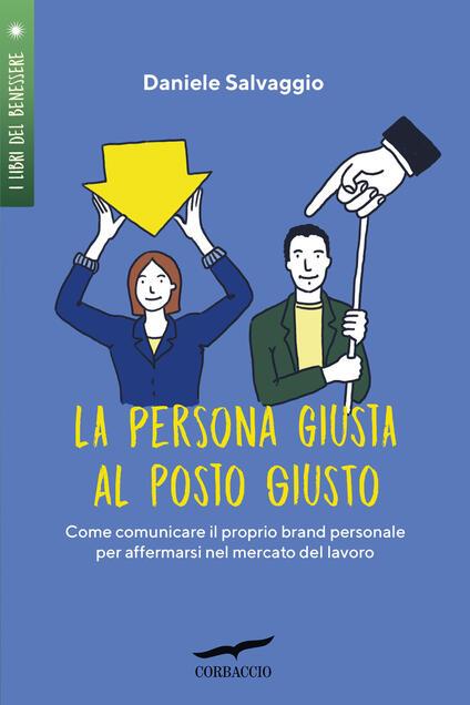 La persona giusta al posto giusto. Come comunicare il proprio brand personale per affermarsi nel mercato del lavoro - Daniele Salvaggio - copertina