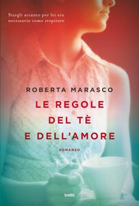 Le regole del tè e dell'amore - Roberta Marasco - copertina