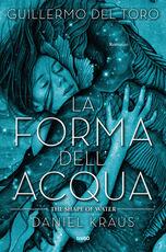Libro La forma dell'acqua. The Shape of Water Guillermo Del Toro Daniel Kraus