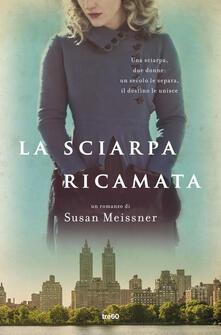 La sciarpa ricamata - Susan Meissner,Elisa Banfi - ebook