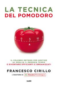 La tecnica del pomodoro. Il celebre metodo per gestire al meglio il proprio tempo e diventare efficienti e organizzati - Francesco Cirillo - copertina