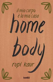 Home body. Il mio corpo è la mia casa - Rupi Kaur - copertina