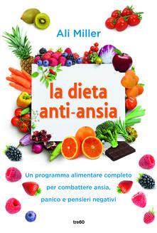La dieta anti-ansia. Un programma alimentare completo per combattere ansia, panico e pensieri negativi.pdf