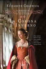 La corona d'inverno. Il romanzo di Eleonora d'Aquitania