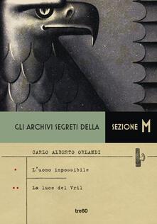 Gli archivi segreti della sezione M: L'uomo impossibile-La luce del Vril - Carlo Alberto Orlandi - copertina