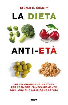 La dieta anti-età. Un programma alimentare per fermare l'invecchiamento con i cibi che allungano la vita - Steven R. Gundry - copertina