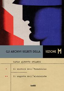 Libro Gli archivi segreti della sezione M: Il mistero dell'homunculus-Il segreto dell'alchimista Carlo Alberto Orlandi
