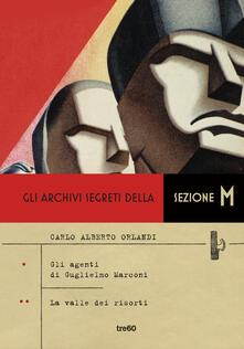 Gli archivi segreti della sezione M: Gli agenti di Guglielmo Marconi-La valle dei risorti - Carlo Alberto Orlandi - ebook