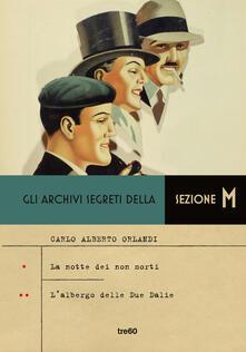 Gli archivi segreti della sezione M: L' albergo delle due Dalie-La notte dei non morti - Carlo Alberto Orlandi - copertina
