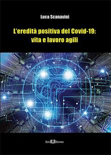 L' eredità positiva del Covid-19: vita e lavoro agili. Nuova ediz. - Luca Scanavini - copertina