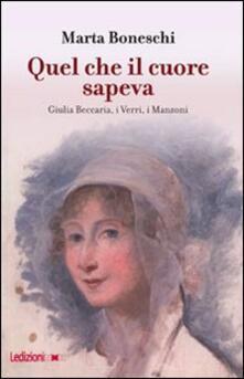 Writersfactory.it Quel che il cuore sapeva. Giulia Beccaria, i Verri, i Manzoni Image
